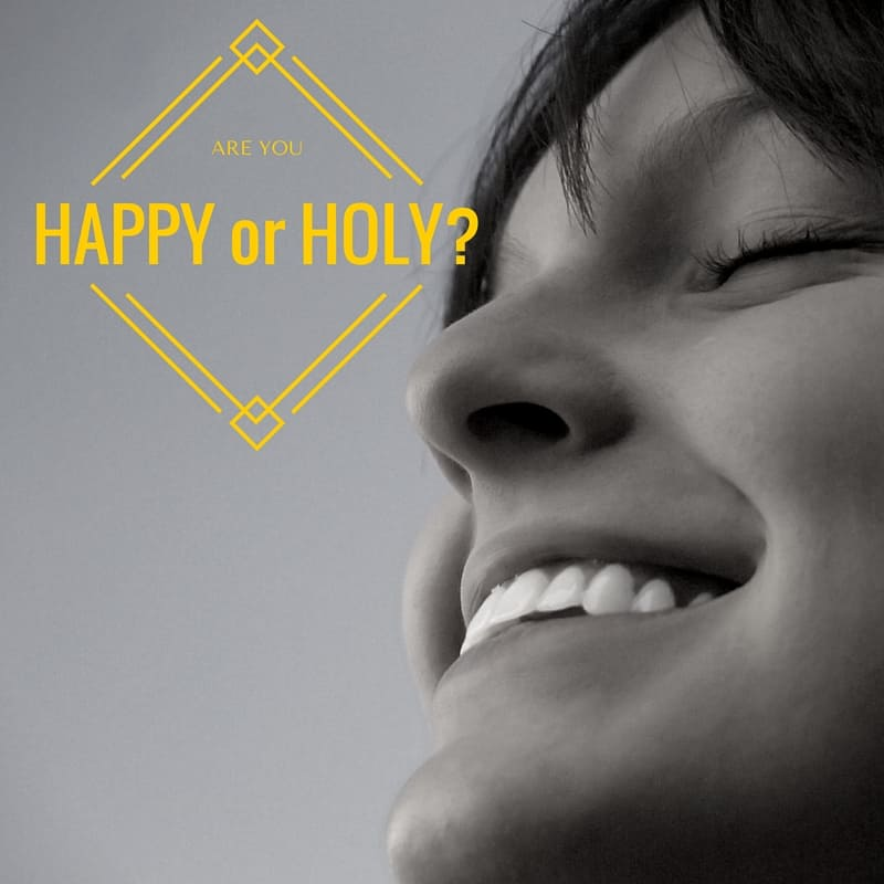 Happy or Holy